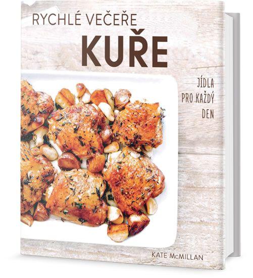 McMillan Kate: Rychlé večeře KUŘE - Jídla pro každý den