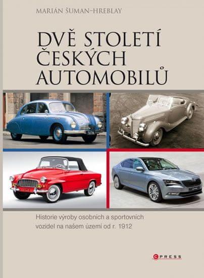 Šuman-Hreblay Marián: Dvě století českých automobilů - Historie výroby osobních a sportovních vozide