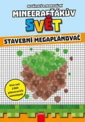 kolektiv autorů: Minecrafťákův svět - Stavební megaplánovač