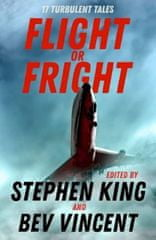 King Stephen: Flight or Fright : 17 Turbulent Tales Edited by Stephen King and Bev Vincent