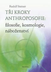 Steiner Rudolf: Tři kroky anthroposofie: filosofie, kosmologie, náboženství