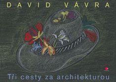Vávra David: Tři cesty za architekturou