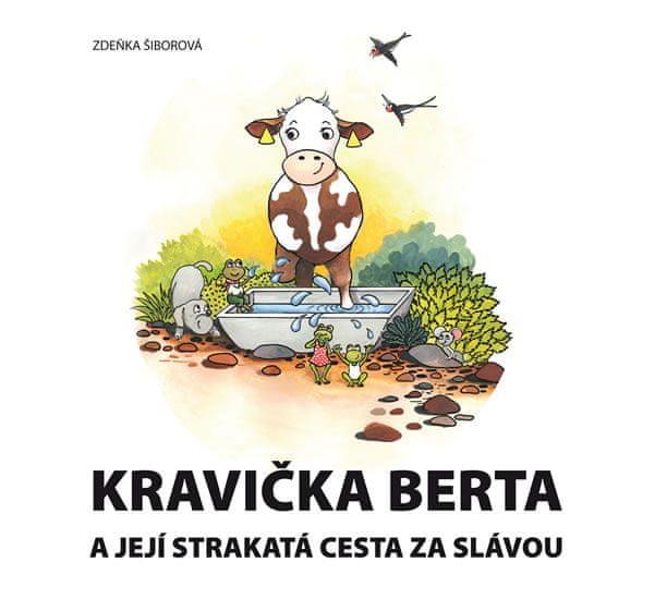Šiborová Zdeňka: Kravička Berta a její strakatá cesta za slávou