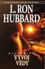 Hubbard L. Ron: Dianetika Vývoj vědy