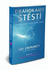 Chinmoy Sri: Drahokamy štěstí - Inspirující a moudrý průvodce na cestu životem