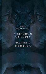 Hodrová Daniela: A Kingdom of Souls