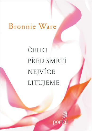 Ware Bronnie: Čeho před smrtí nejvíce litujeme