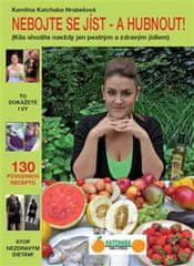 Hrubešová Karolína Katchaba: Nebojte se jíst - a hubnout! - Kila shodíte navždy jen pestrým a zdravý