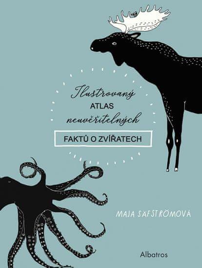 Säfströmová Maja: Ilustrovaný atlas neuvěřitelných faktů o zvířatech