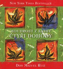 Ruiz Don Miguel: Moudrost z knihy Čtyři dohody