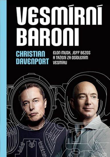 Davenport Christian: Vesmírní baroni - Elon Musk, Jeff Bezos a tažení za osídlením vesmíru