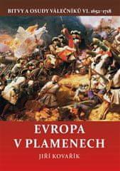 Jiří Kovařík: Evropa v plamenech - Bitvy a osudy válečníků VI. 1652–1718