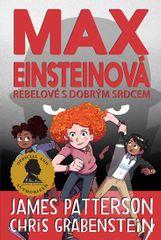 Patterson James, Grabenstein Chris,: Max Einsteinová 2 - Rebelové s dobrým srdcem