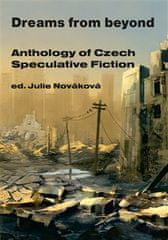 Julie Nováková: Dreams from beyond - Anthology of Czech Speculative Fiction