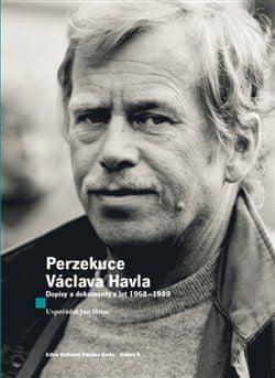 Václav Havel: Perzekuce Václava Havla - Dopisy a dokumenty z let 1968-1989