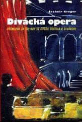 Čestmír Gregor: Divácká opera - Přímluva za to, aby se opera vrátila k divákovi