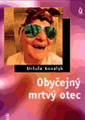 Uršuľa Kovalyk: Obyčejný mrtvý otec