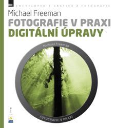 Michael Freeman: Fotografie v praxi: DIGITÁLNÍ ÚPRAVY