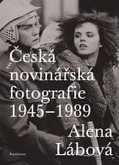Alena Lábová: Česká novinářská fotografie 1945-1989