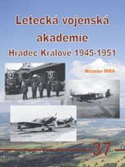 Miroslav Irra: Letecká vojenská akademie Hradec Králové 1945-1951