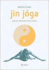Bernie Clark: Jin jóga - Ucelený průvodce teorií i praxí