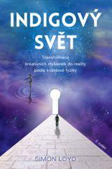 Loyd Simon: Indigový svět - Transformace kreativních myšlenek do reality podle kvantové fyziky