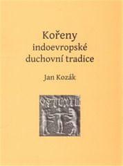 Jan Kozák: Kořeny indoevropské duchovní tradice