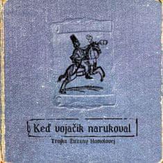 Homolová Zuzana: Ked'vojáčik narukoval (Trojka Zuzany Homolovej) - CD