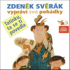 Zdeněk Svěrák: Zdeněk Svěrák vypráví své pohádky - Tatínku, ta se ti povedla