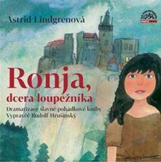Astrid Lindgrenová: Ronja, dcera loupežníka - Dramatizace slavné pohádkové knihy. Vypravěč Rudolf Hrušínský
