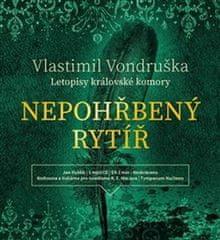 Vlastimil Vondruška: Nepohřbený rytíř - Letopisy královské komory I.
