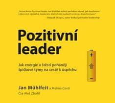 Jan Mühlfeit: Pozitivní leader - Jak energie a štěstí pohánějí špičkové týmy na cestě k úspěchu