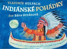 Vladimír Hulpach: Indiánské pohádky - čte Bára Hrzánová