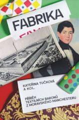 Kateřina Tučková: Fabrika - Příběh textilních baronů z moravského Manchesteru