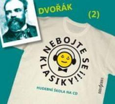 Antonín Dvořák: Nebojte se klasiky! 2 Antonín Dvořák