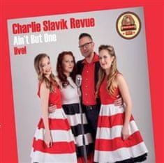 Charlie Slavík Revue: Ain't But One - live!