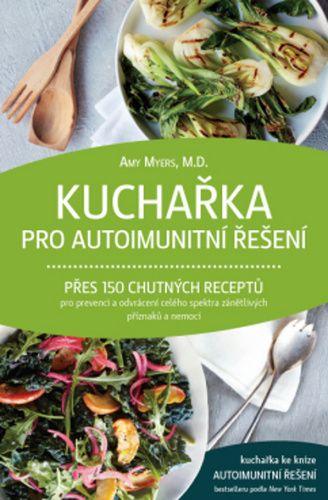 Amy Myers: Kuchařka pro autoimunitní řešení - Přes 150 chutných receptů