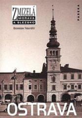 Navrátil Boleslav: Zmizelá Morava - Ostrava