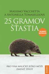 Vacchetta Massimo, Tomaselli Antonella: 25 gramov šťastia - Ako vám maličký ježko može zmeniť život
