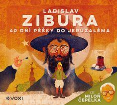 Ladislav Zibura: 40 dní pěšky do Jeruzaléma (audiokniha) - čte Miloň Čepelka