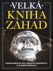 autorů kolektiv: Velká kniha záhad - Paranormální jevy, mrazivé konspirace a tajemné přízraky!