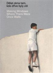 Dělat okna tam, kde dříve byly zdi/ Making Windows Where There Were Once Walls