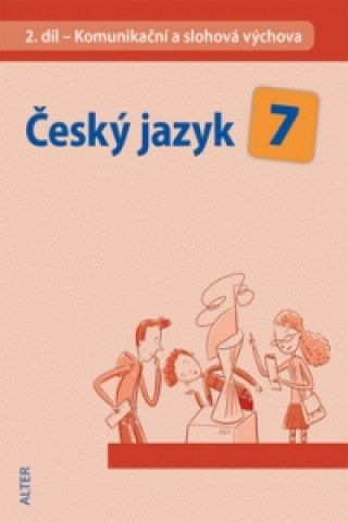 Český jazyk 7 II. díl Komunikační a slohová výchova