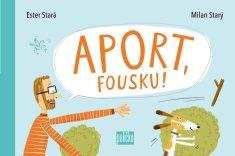 Stará Ester, Starý Milan: Aport, Fousku!