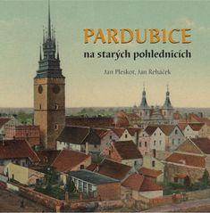 Pleskot Jan, Řeháček Jan: Pardubice na starých pohlednicích