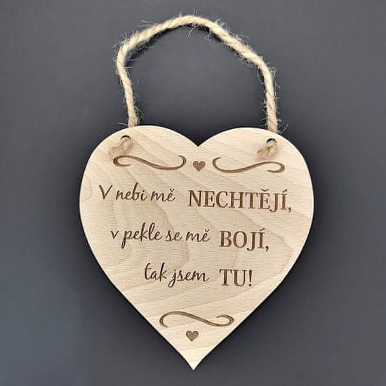 AMADEA Dřevěné srdce s textem V nebi mě nechtějí, v pekle se mě bojí, tak jsem tu, masivní dřevo,16x15 cm