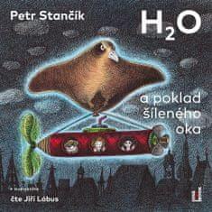 Petr Stančík: H2O a poklad šíleného oka - CDmp3 (Čte Jiří Lábus)
