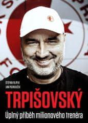 kolektiv autorů: TRPIŠOVSKÝ: Úplný příběh milionového trenéra