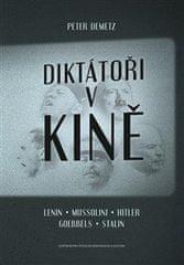 Peter Demetz: Diktátoři v kině - Lenin, Mussolini, Hitler, Goebbels, Stalin