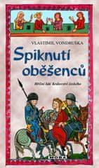 Vondruška Vlastimil: Spiknutí oběšenců - Hříšní lidé Království českého